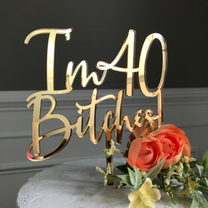 'I'm 40 Bitches!' Birthday Cake Topper Art Print - VIVIDEDITIONS