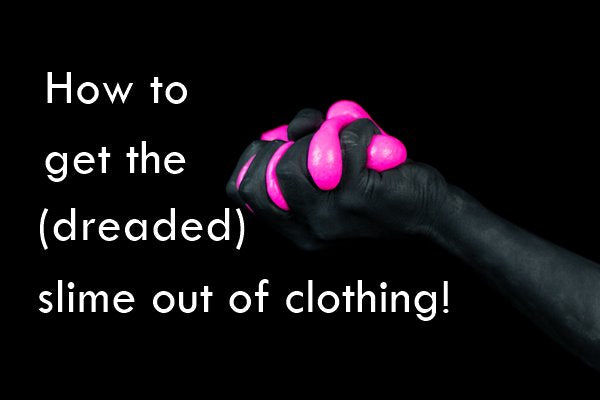 How to get slime out of clothing