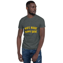 Load image into Gallery viewer, Wife Nude Happy Dude T-Shirt - Absolute Badass