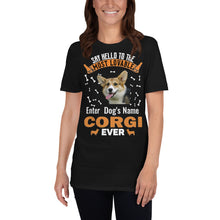 Load image into Gallery viewer, Say Hello To The Most Lovable Corgi Ever T-Shirt - Personalized Front And Back - Absolute Badass