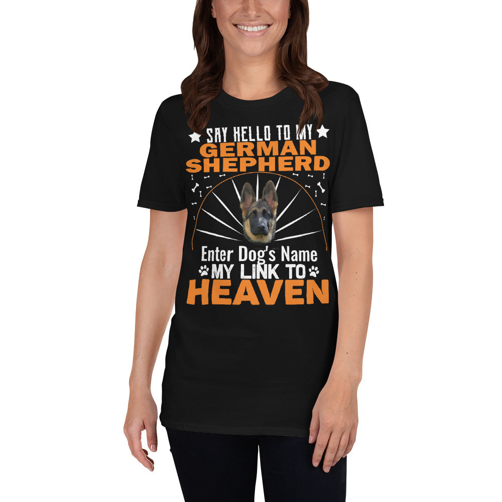 Say Hello To My German Shepherd My Link To Heaven T-Shirt - Personalized Front And Back - Absolute Badass