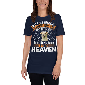 Meet My Amazing Labrador Retriever My Official Link To Heaven T-Shirt - Personalized Front And Back - Absolute Badass