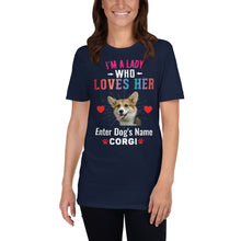 Load image into Gallery viewer, Lady Who Loves My Corgi T-Shirt - Personalized - Absolute Badass