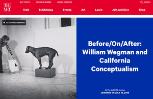 Before/On/After: William Wegman and California Conceptualism at the THE MET in NY - 01/17-07/15/18
