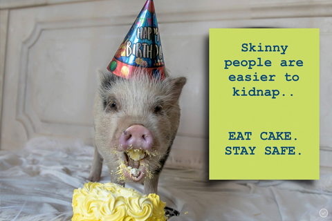 Skinny people are easier to kidnap - eat cake stay safe