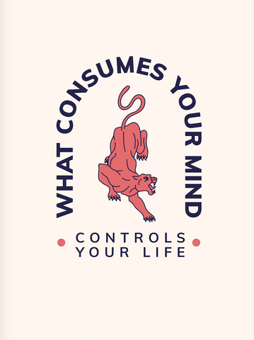 """What consumes your mind..."""