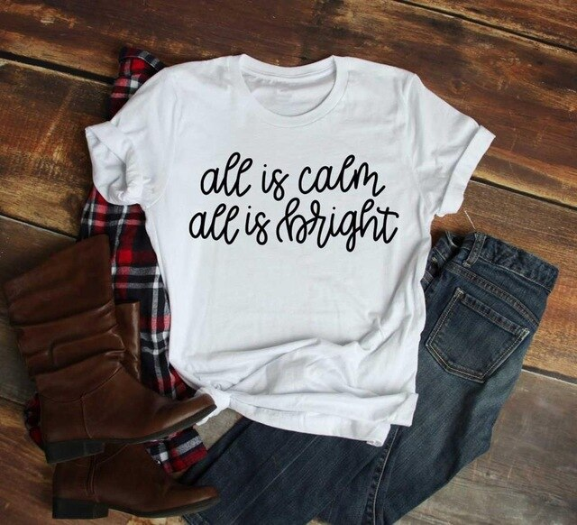 All is Calm All is Bright Shirt t shirt women slogan unisex holiday gift grunge tumblr pastel aesthetic quote vintage tee tops