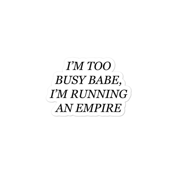 I'm too busy babe, I'm running an empire sticker