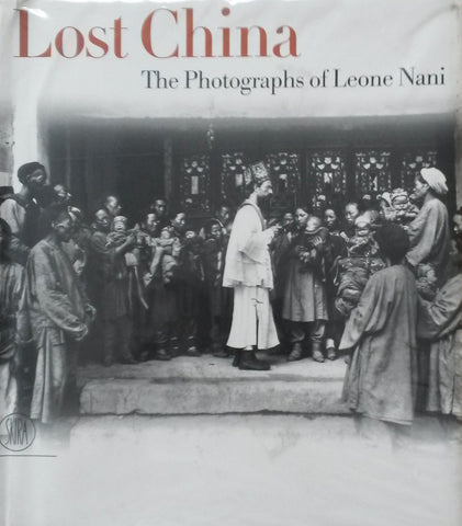 Lost China - The Photographs of Leone Nani