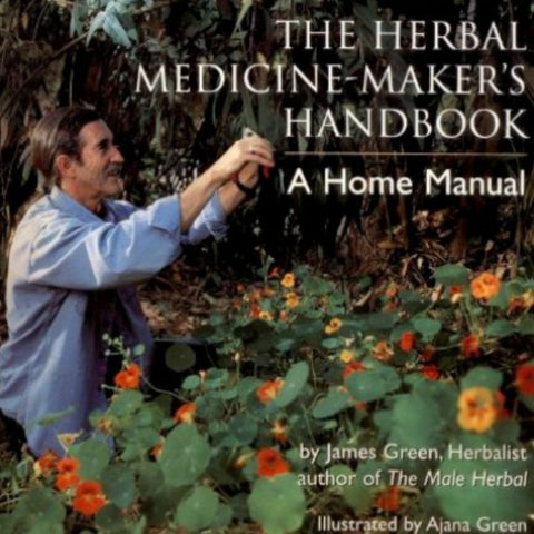Herbal Medicine-Maker's Handbook; A Home Manual by James Green