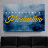 don't be busy, be productive quote canvas wall art for the office