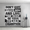 don't quit, suffer now and live the rest of your life as a champion wall art