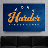 work harder nobody cares canvas wall art in blue