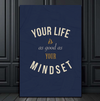 Your life is as good as your mindset - Motivational Wall Art