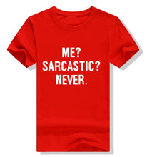 Load image into Gallery viewer, Me? Sarcastic? Never. T-Shirt