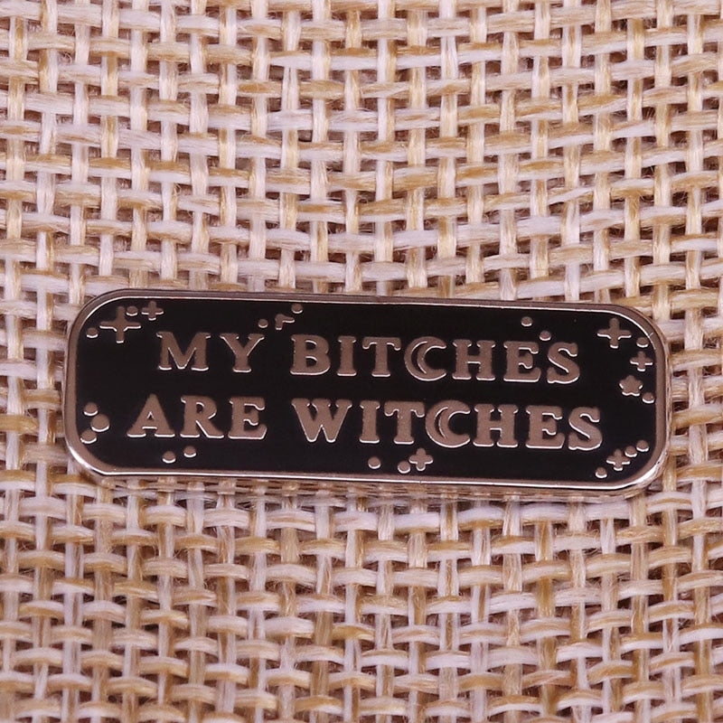 My Bitches are Witches Enamel Pin