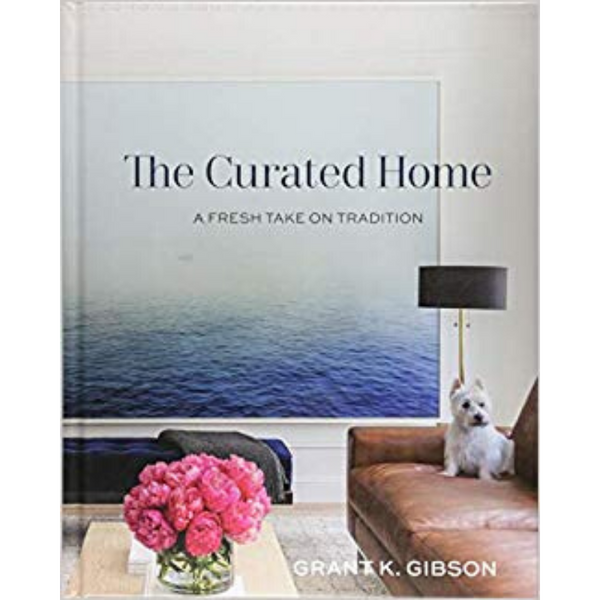 The Curated Home, Grant K.Gibson
