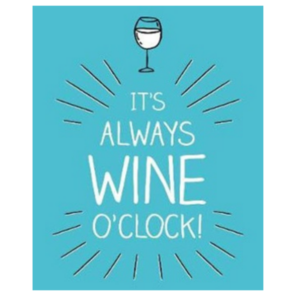 It's always wine O'clock
