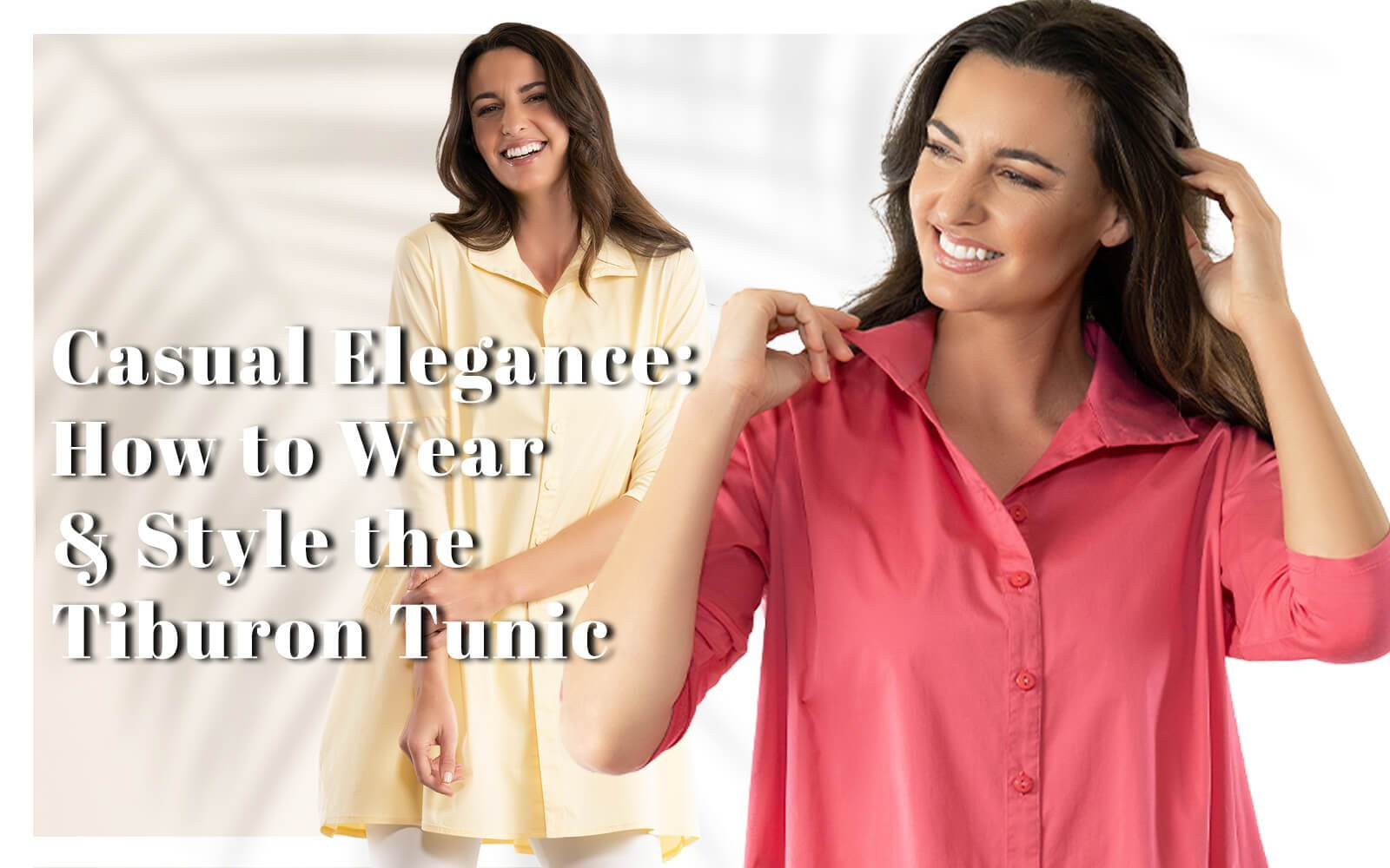 Casual Elegance: How to Wear and Style the Tiburon Tunic