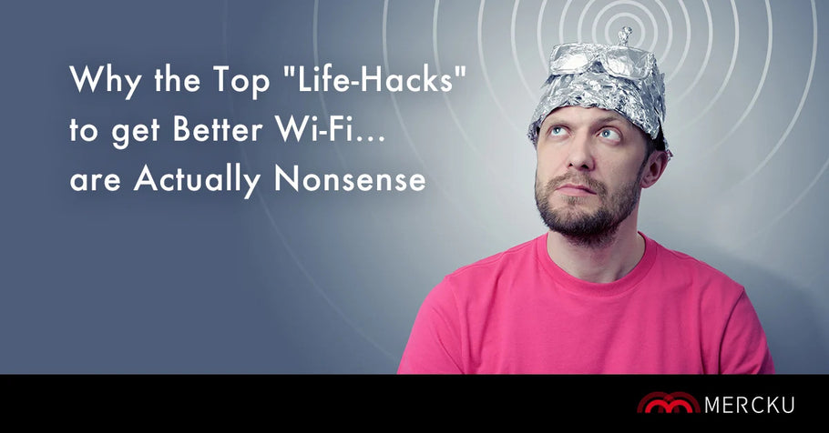 "Why the Top ""Life-Hacks"" to get Better Wi-Fi... are Actually Nonsense"