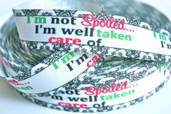 1 yard 1 inch I'm Not Spoiled, I'm Just Well Taken Care Of -Printed Grosgrain Ribbon