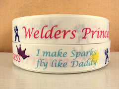 1 Yard 1 inch  - WELDERS PRINCESS  I make sparks fly like Daddy -   Printed Grosgrain Ribbon
