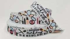 1 yard 7/8 inch I Don't Need Makeup to be beautiful but it helps - Make up - Stylist - Cosmetics Beautician - Artist - Printed Grosgrain Ribbon