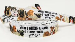 "1 Yard 7/8"" inch When I needed a Hand I found your PAW on White - Dog - DOGS- Printed Grosgrain Ribbon for Hair Bow - Original Design"
