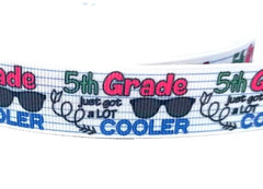 "7/8 inch 5th GRADE Just Got A Lot Cooler Back to School Fifth Grader 5 five 7/8"" - Printed Grosgrain Ribbon for Hair Bow"