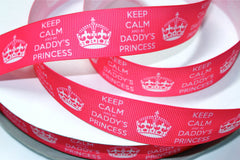 1 yard 1 inch Keep Calm and be DADDY's Princess on Hot Pink     -  Printed Grosgrain Ribbon