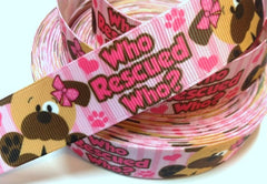 1 Yard 1 inch  WHO RESCUED WHO? PINK -  ADOPT ME - Puppy - Dog - Animal   Printed Grosgrain Ribbon