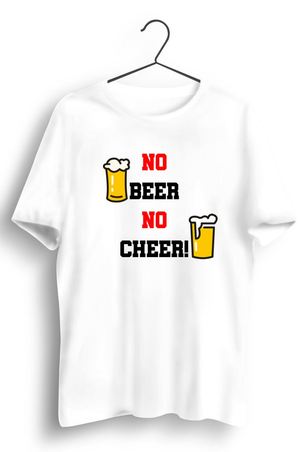 No Beer No Cheer White Tshirt