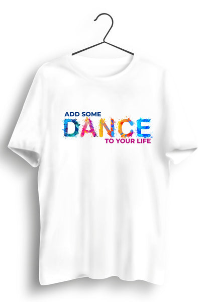 Add Some Dance to Your Life Graphic White Tshirt