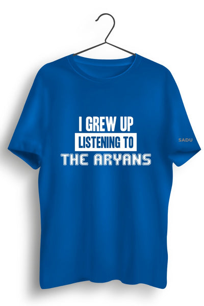Grew Up Listening To The Aryans Blue Tshirt