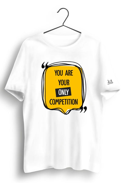 You Are Your Only Competition White Tshirt