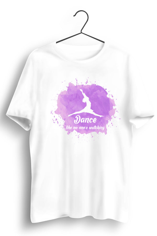 Dance Like No One Is Watching White Tshirt