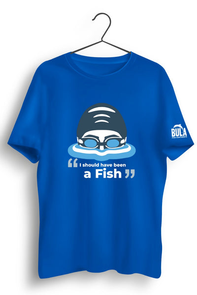 I Should Have Been a Fish Blue Tshirt