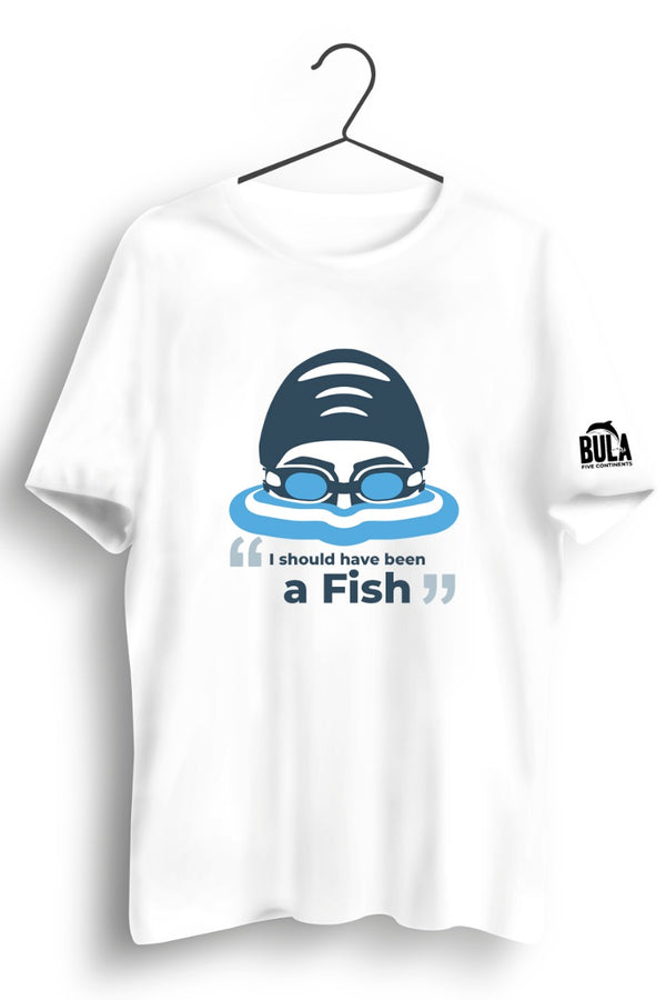 I Should Have Been a Fish White Tshirt