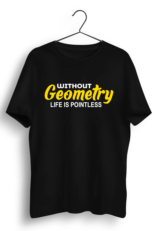 Without Geometry Life is Pointless Black Tshirt