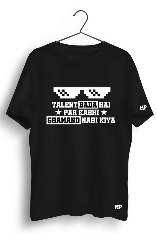 Talent Hai Par Ghamand Nahi Graphic Printed Tshirt