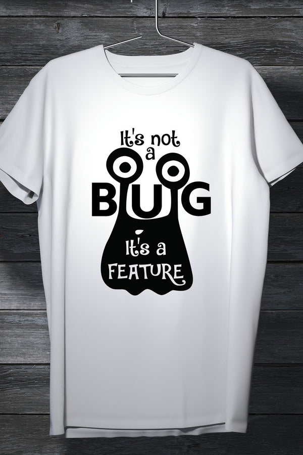 Its Not A Bug, Its A Feature - Coders And Developers Quirky Tee