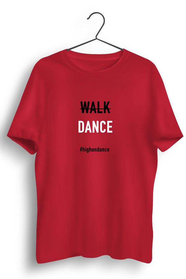 No Walk Only Dance Graphic Printed Red Tshirt