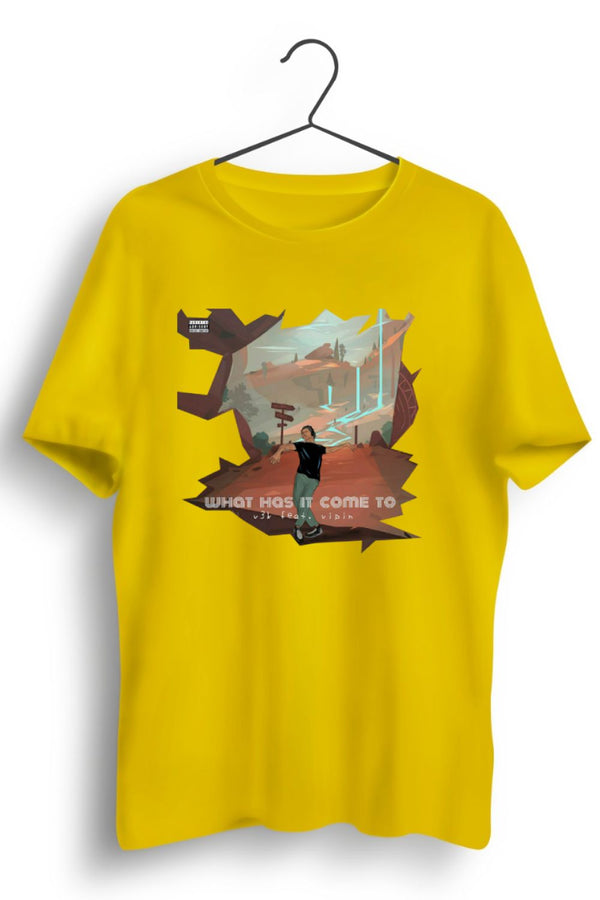 What Has It Come To Graphic Printed Yellow Tshirt