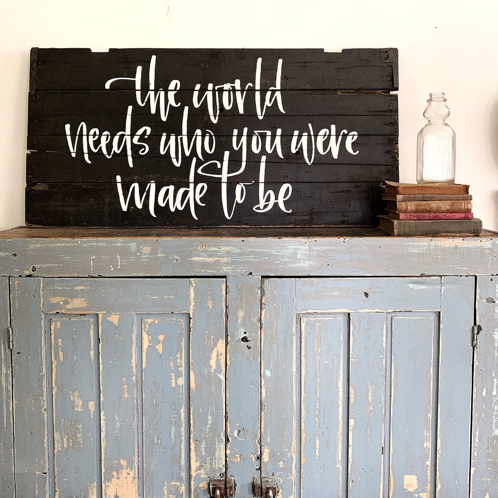 The World Needs Who You Were Made To Be Hand Lettered Reclaimed Wood Art