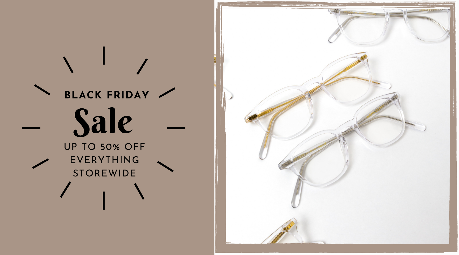 Black Friday sale offering up to 50% off everything storewide. Crystal frames featured.