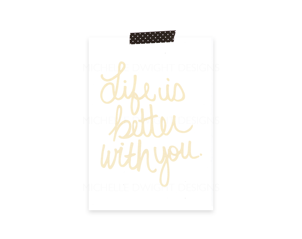 Better With You 5x7 Print (gold)