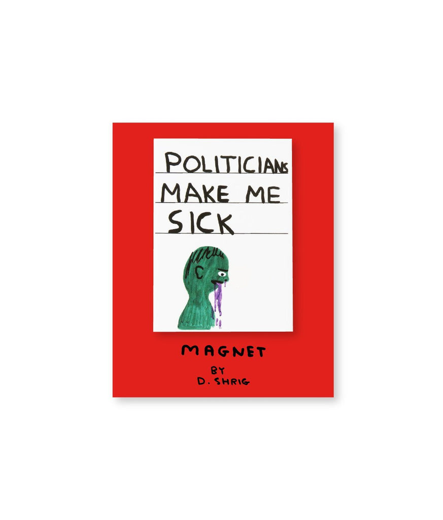 Third Drawer Down X David Shrigley, Politicians Make Me Sick Magnet Textiles Third Drawer Down