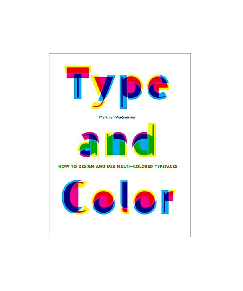 Type and Color: How to Design & Use Multicolored Type Faces X Mark Van Wageningen Paper Books at Manic