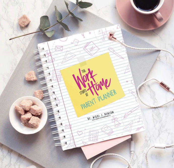 The Work Starts At Home Parent Planner
