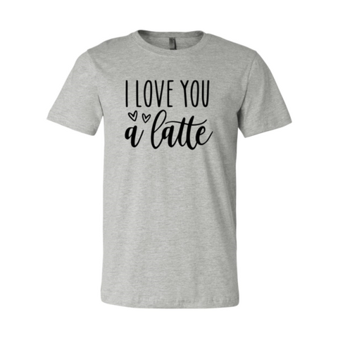 I love You A Latte Shirt - Joy's Beauty Store
